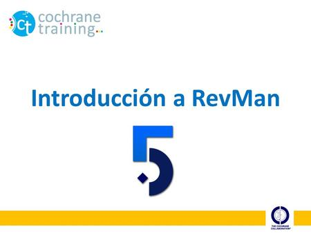 Introducción a RevMan In this session, we're going to have a close look at Review Manager, or RevMan, the Cochrane Collaboration's software for producing.