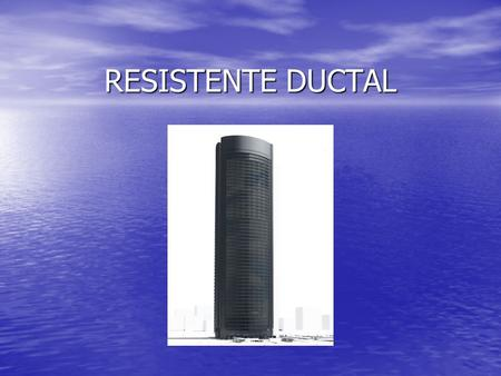RESISTENTE DUCTAL.