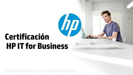 © Copyright 2012 Hewlett-Packard Development Company, L.P. The information contained herein is subject to change without notice. Certificación HP IT for.