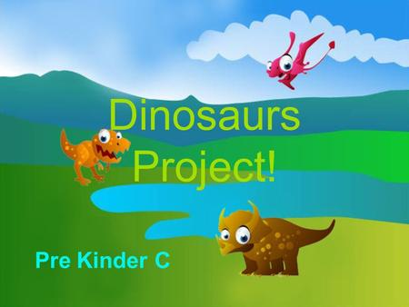 Dinosaurs Project!.