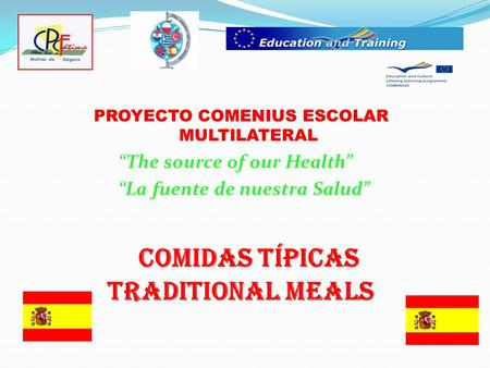 COMIDAS TÍPICAS TRADITIONAL MEALS PROYECTO COMENIUS ESCOLAR MULTILATERAL The source of our Health La fuente de nuestra Salud.