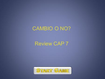 CAMBIO O NO? Review CAP 7. 100200100250-200 300125250-100130 50400-150200250 180350500250160 -100-11518515050 1 1 2 2 3 3 4 4 5 5 6 6 7 7 8 8 9 9 10 11.