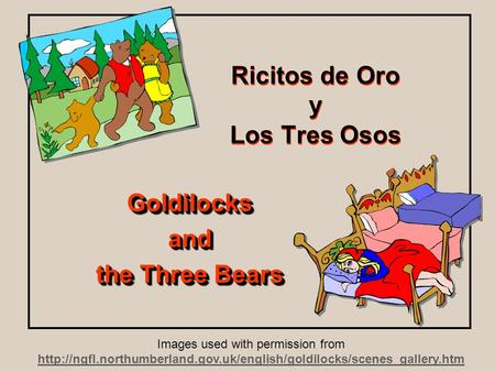 Ricitos de Oro y Los Tres Osos Goldilocksand the Three Bears Goldilocksand Images used with permission from