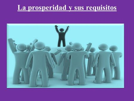 La prosperidad y sus requisitos