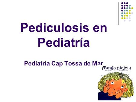 Pediculosis en Pediatría Pediatría Cap Tossa de Mar