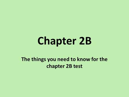 Chapter 2B The things you need to know for the chapter 2B test.