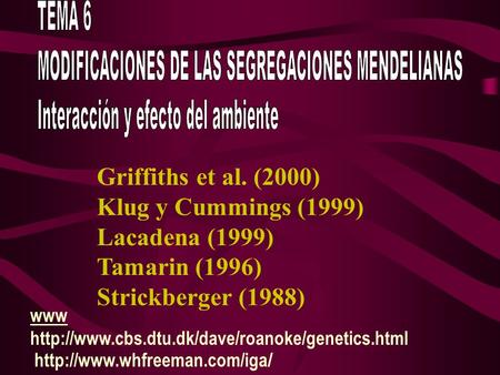 Griffiths et al. (2000) Klug y Cummings (1999) Lacadena (1999) Tamarin (1996) Strickberger (1988) www