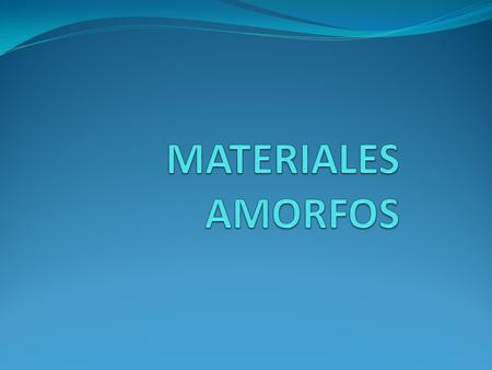 MATERIALES AMORFOS.