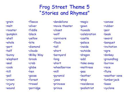 Frog Street Theme 5 Stories and Rhymes grain malt rooster pumpkin shell whole part half bunny elephant seal cook hill pail crown injury wound fleece silver.