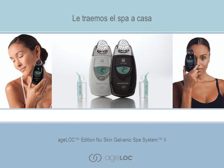 AgeLOC Edition Nu Skin Galvanic Spa System II Le traemos el spa a casa ageLOC Edition Nu Skin Galvanic Spa System II.