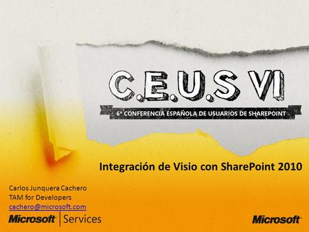 Integración de Visio con SharePoint 2010 Carlos Junquera Cachero TAM for Developers