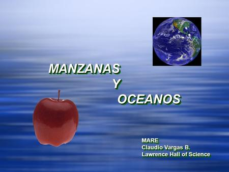 MANZANAS Y OCEANOS MARE Claudio Vargas B. Lawrence Hall of Science.