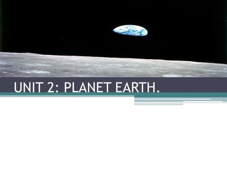UNIT 2: PLANET EARTH..