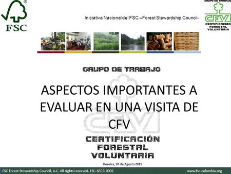 Iniciativa Nacional del FSC –Forest Stewardship Council- FSC Forest Stewardship Council, A.C. All rights reserved. FSC-SECR-0002www.fsc-colombia.org ASPECTOS.