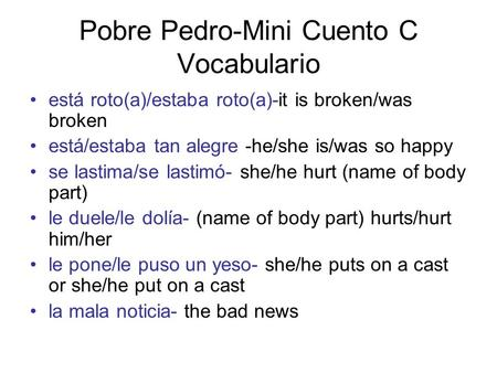 Pobre Pedro-Mini Cuento C Vocabulario está roto(a)/estaba roto(a)-it is broken/was broken está/estaba tan alegre -he/she is/was so happy se lastima/se.