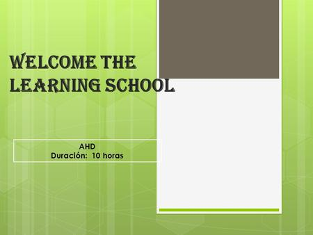 AHD Duración: 10 horas Welcome the learning school.
