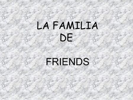 Familia.ppt LA FAMILIA DE FRIENDS.