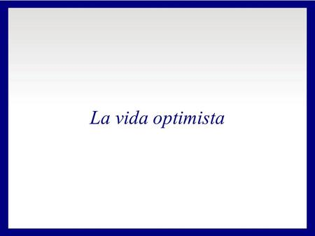 La vida optimista.