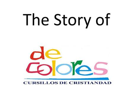 The Story of. There was a group of pilgrims who had just attended a Cursillo weekend in Spain.