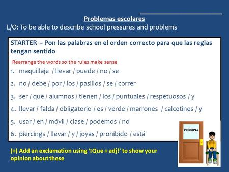 _______________________ Problemas escolares L/O: To be able to describe school pressures and problems STARTER – Pon las palabras en el orden correcto para.