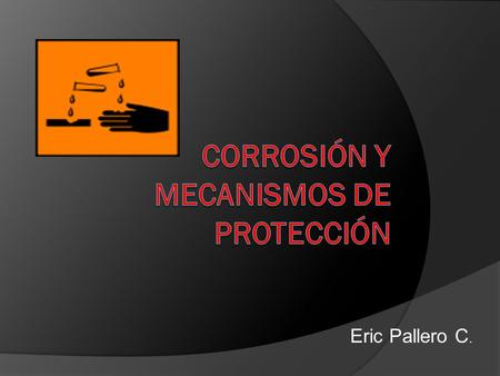 Eric Pallero C.. Abstract The objective of this paper is to provide information about the different causes of corrosion, how to prevent it and its protection.