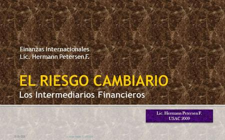 Lic. Hermann Petersen F. USAC 2009 Lic. Hermann Petersen F. USAC 2009 Finanzas Internacionales Lic. Hermann Petersen F. 25/09/2009 Lic. Hermann Petersen.