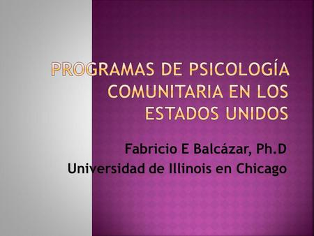 Fabricio E Balcázar, Ph.D Universidad de Illinois en Chicago.