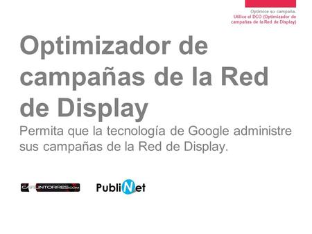 Optimice su campaña. Utilice el DCO (Optimizador de campañas de la Red de Display) Optimizador de campañas de la Red de Display Permita que la tecnología.