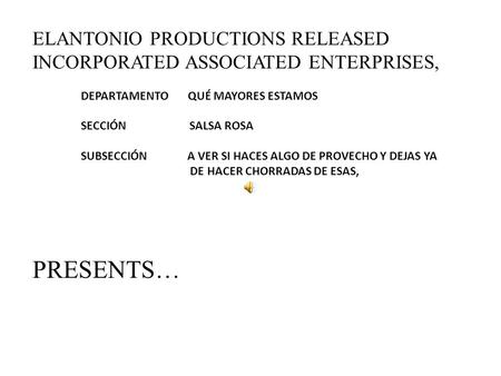 ELANTONIO PRODUCTIONS RELEASED INCORPORATED ASSOCIATED ENTERPRISES, DEPARTAMENTO QUÉ MAYORES ESTAMOS SECCIÓN SALSA ROSA SUBSECCIÓN A VER SI HACES ALGO.
