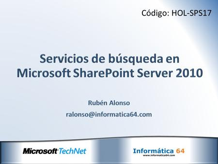 Código: HOL-SPS17. Tecnologías de búsqueda en Sharepoint Sharepoint Foundation 2010 Search Server 2010 Express Search Server 2010 Sharepoint Server 2010.