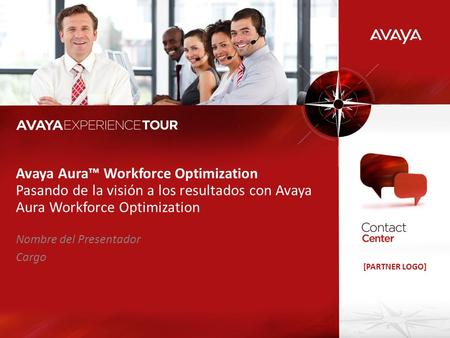 [PARTNER LOGO] Avaya Aura Workforce Optimization Pasando de la visión a los resultados con Avaya Aura Workforce Optimization Nombre del Presentador Cargo.