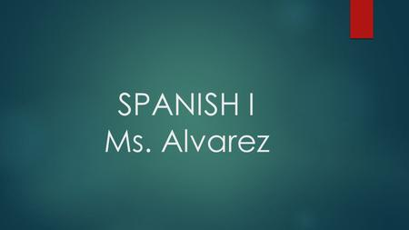 SPANISH I Ms. Alvarez. OBJECTIVES: To get to know each other and introduce oneself in Spanish. To say the numbers in Spanish from 1 to 10. ACTIVITIES: