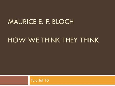 MAURICE E. F. BLOCH HOW WE THINK THEY THINK Tutorial 10.