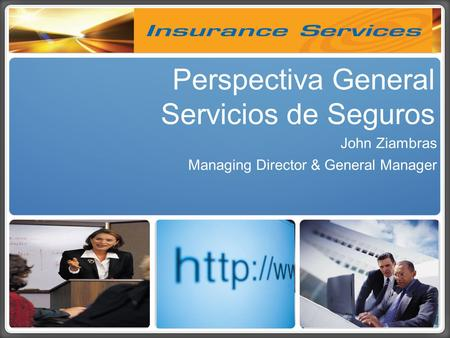 Perspectiva General Servicios de Seguros John Ziambras Managing Director & General Manager.