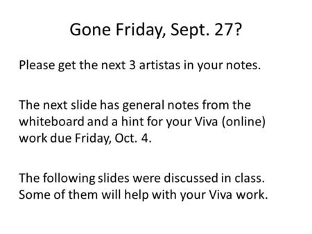 Gone Friday, Sept. 27? Please get the next 3 artistas in your notes. The next slide has general notes from the whiteboard and a hint for your Viva (online)
