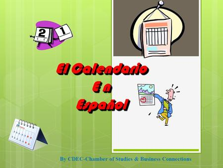 El Calendario E n Español El Calendario E n Español By CDEC-Chamber of Studies & Business Connections.