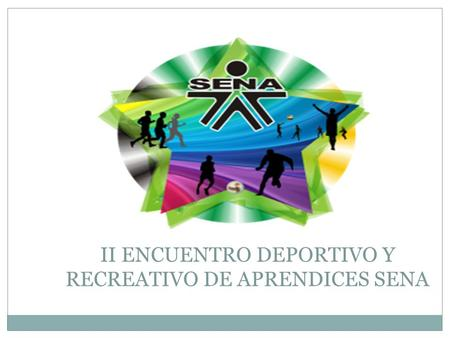 II ENCUENTRO DEPORTIVO Y RECREATIVO DE APRENDICES SENA.