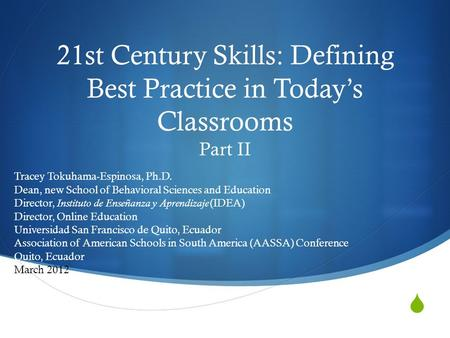 21st Century Skills: Defining Best Practice in Todays Classrooms Part II Tracey Tokuhama-Espinosa, Ph.D. Dean, new School of Behavioral Sciences and Education.