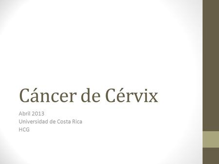 Cáncer de Cérvix Abril 2013 Universidad de Costa Rica HCG.