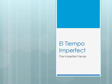 El Tiempo Imperfect The imperfect tense. Introduction The imperfect tense is the second past tense in Spanish. The first past tense we learned was the.