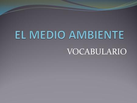 EL MEDIO AMBIENTE VOCABULARIO Medio amiente, naturaleza, animales.