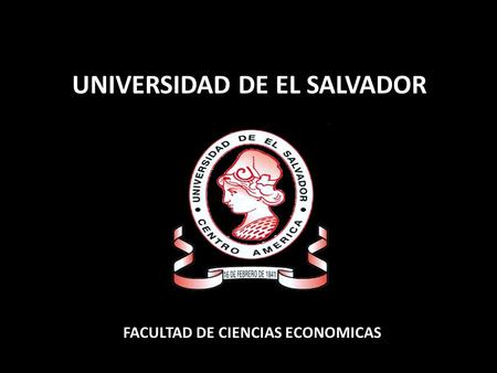 UNIVERSIDAD DE EL SALVADOR FACULTAD DE CIENCIAS ECONOMICAS.