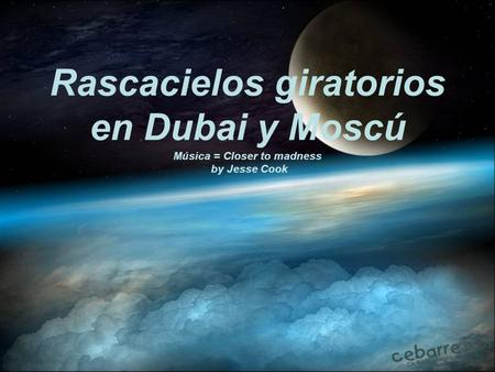 Rascacielos giratorios en Dubai y Moscú Música = Closer to madness by Jesse Cook.