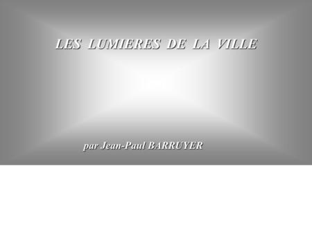 LES LUMIERES DE LA VILLE par Jean-Paul BARRUYER par Jean-Paul BARRUYER.