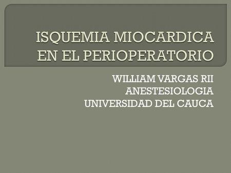 WILLIAM VARGAS RII ANESTESIOLOGIA UNIVERSIDAD DEL CAUCA.