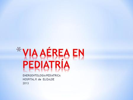EMERGENTOLOGIA PEDIATRICA HOSPITAL P. de ELIZALDE 2013