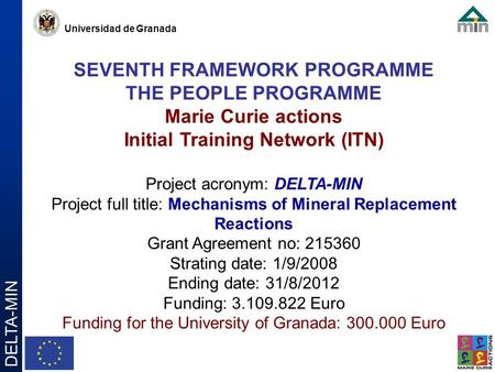 Universidad de Granada DELTA-MIN SEVENTH FRAMEWORK PROGRAMME THE PEOPLE PROGRAMME Marie Curie actions Initial Training Network (ITN) Project acronym: DELTA-MIN.