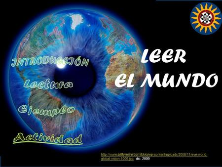 LEER EL MUNDO  global-vision-1000.jpghttp://www.billfrymire.com/blog/wp-content/uploads/2008/11/eye-world-