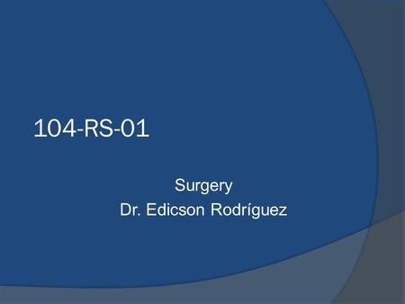 104-RS-01 Surgery Dr. Edicson Rodríguez. Read and Watch.