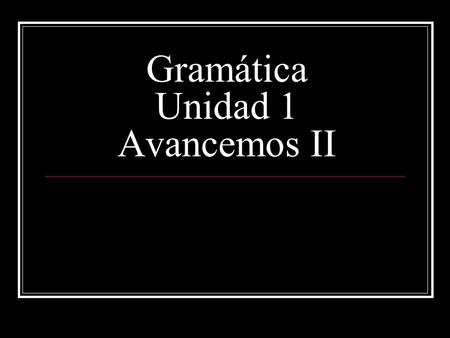 Gramática Unidad 1 Avancemos II. Personal a, p. 40 Whenever a person is the object of a verb in Spanish, the personal a must be used after the verb and.